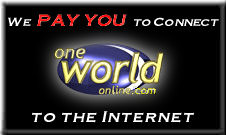 One World Online...let your ISP pay YOU for a change!